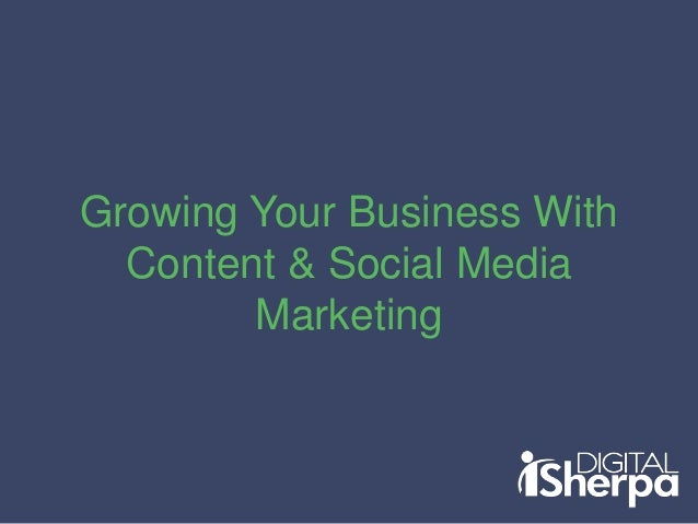 Growing Your Business With Content & Social Media Marketing
