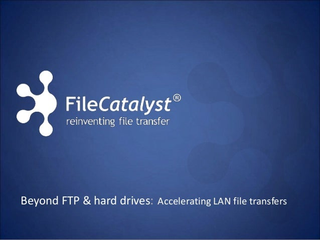 Beyond FTP & hard drives: Accelerating LAN file transfers
