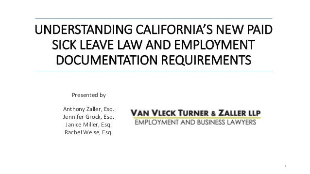 UNDERSTANDING CALIFORNIA'S NEW PAID SICK LEAVE LAW AND EMPLOYMENT DOCUMENTATION REQUIREMENTS Presented by Anthony Zaller, ...