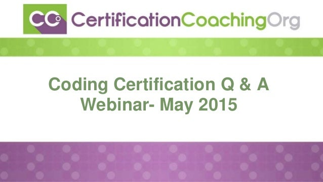 Coding Certification Q & A Webinar- May 2015