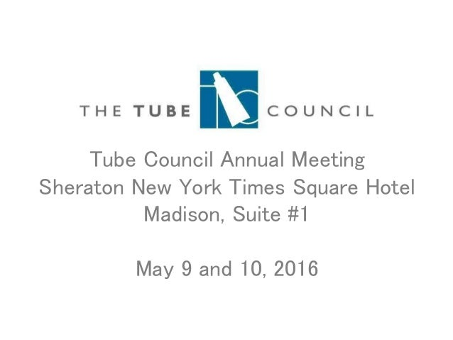 Tube Council Annual Meeting Sheraton New York Times Square Hotel Madison, Suite #1 May 9 and 10, 2016