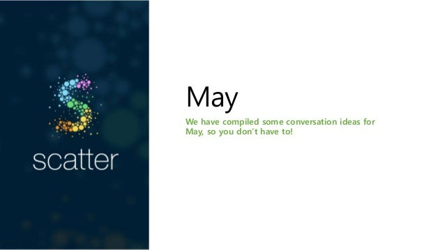 May We have compiled some conversation ideas for May, so you don't have to!