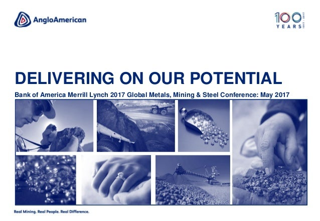 DELIVERING ON OUR POTENTIAL Bank of America Merrill Lynch 2017 Global Metals, Mining & Steel Conference: May 2017