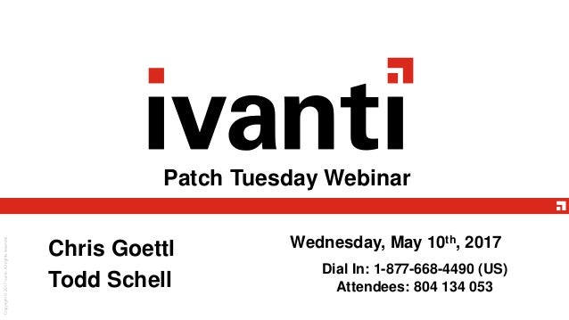 Patch Tuesday Webinar Wednesday, May 10th, 2017Chris Goettl Todd Schell Dial In: 1-877-668-4490 (US) Attendees: 804 134 053