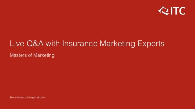 Live Q&A with Insurance Marketing Experts Masters of Marketing The webinar will begin shortly.