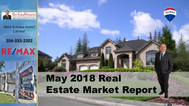 May 2018 Real Estate Market Report Want to know more? Call me! 204-333-2202