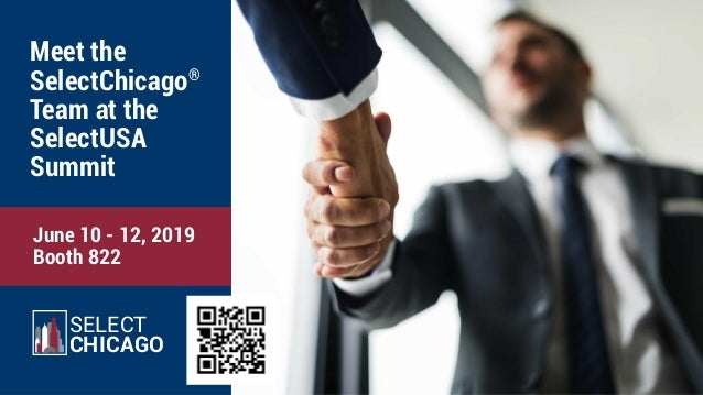 SELECT CHICAGO Meet the SelectChicago® Team at the SelectUSA Summit June 10 - 12, 2019 Booth 822