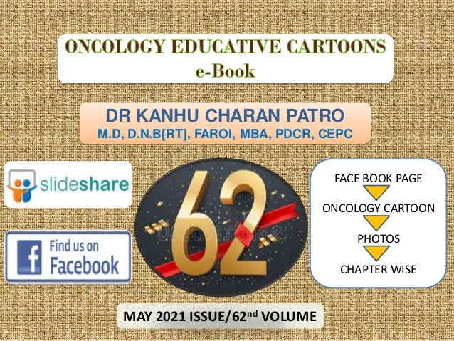 DR KANHU CHARAN PATRO M.D, D.N.B[RT], FAROI, MBA, PDCR, CEPC MAY 2021 ISSUE/62nd VOLUME FACE BOOK PAGE ONCOLOGY CARTOON PH...