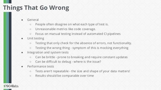 ● General ○ People often disagree on what each type of test is. ○ Unreasonable metrics like code coverage. ○ Focus on manu...