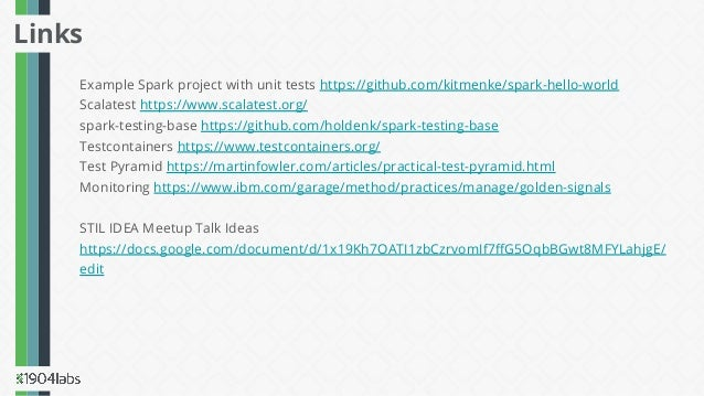 Example Spark project with unit tests https://github.com/kitmenke/spark-hello-world Scalatest https://www.scalatest.org/ s...