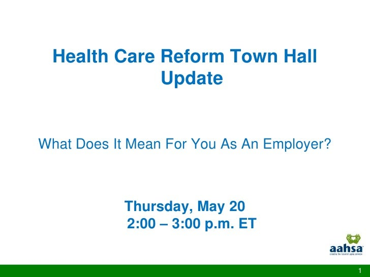 Health Care Reform Town Hall              Update   What Does It Mean For You As An Employer?                Thursday, May ...
