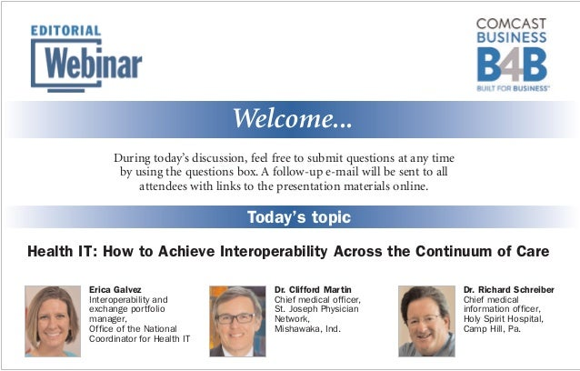 Welcome... Today's topic Health IT: How to Achieve Interoperability Across the Continuum of Care During today's discussion...
