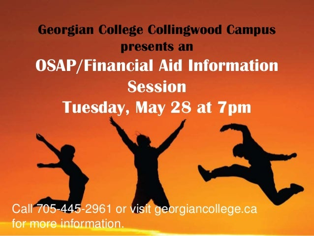 Georgian College Collingwood Campuspresents anOSAP/Financial Aid InformationSessionTuesday, May 28 at 7pmCall 705-445-2961...
