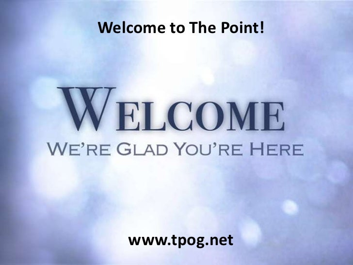 Welcome to The Point!<br />www.tpog.net<br />