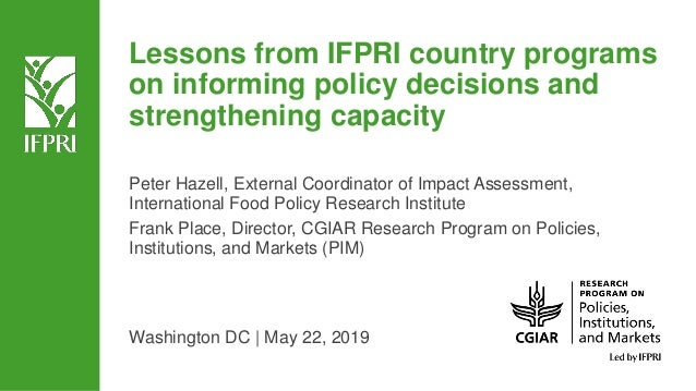 Lessons from IFPRI country programs on informing policy decisions and strengthening capacity Peter Hazell, External Coordi...