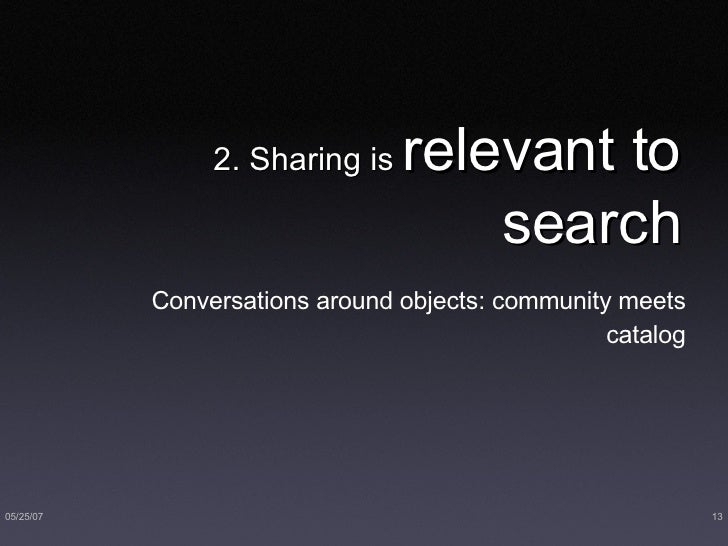 2. Sharing is  relevant to search <ul><li>Conversations around objects: community meets catalog </li></ul>