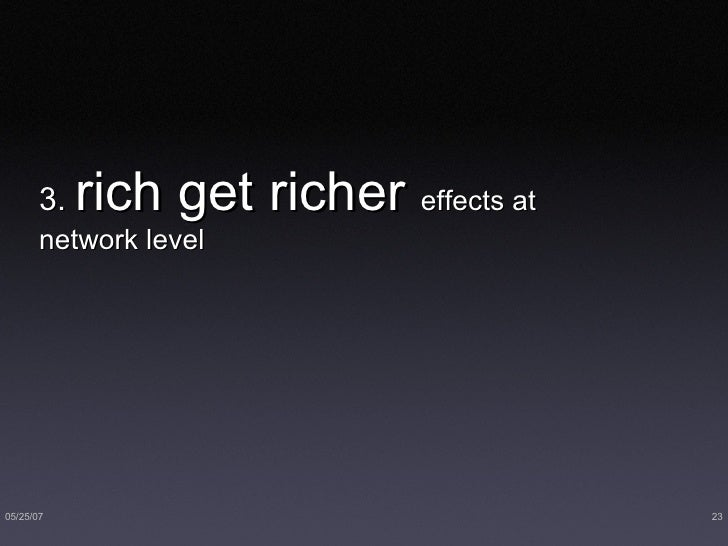 3.  rich get richer  effects at network level