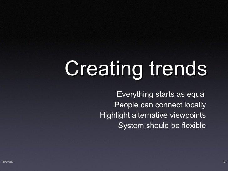 Creating trends <ul><li>Everything starts as equal </li></ul><ul><li>People can connect locally </li></ul><ul><li>Highligh...