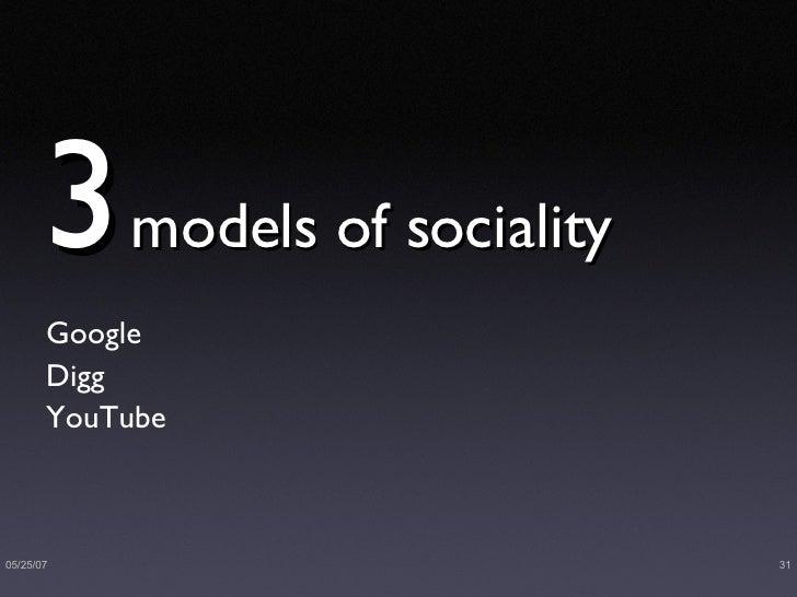 3   models of sociality <ul><li>Google </li></ul><ul><li>Digg </li></ul><ul><li>YouTube </li></ul>