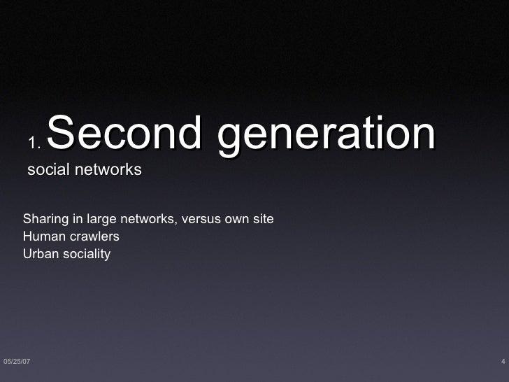 1.  Second generation  social networks <ul><li>Sharing in large networks, versus own site </li></ul><ul><li>Human crawlers...