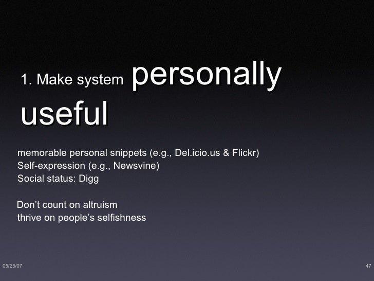 1. Make system   personally useful <ul><ul><li>memorable personal snippets (e.g., Del.icio.us & Flickr) </li></ul></ul><ul...