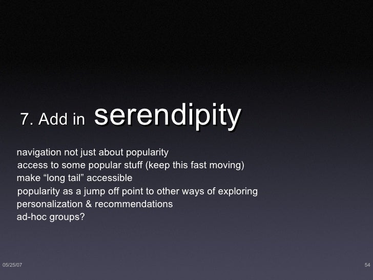 7. Add in  serendipity  <ul><li>navigation not just about popularity </li></ul><ul><ul><li>access to some popular stuff (k...