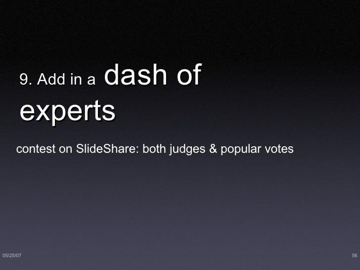 9. Add in a  dash of experts <ul><li>contest on SlideShare: both judges & popular votes </li></ul>