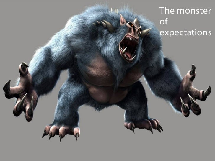 The monster of expectations