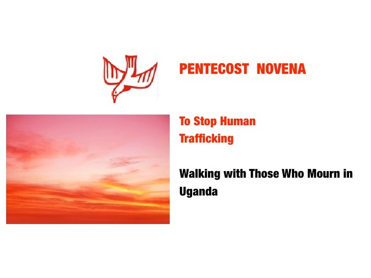 PENTECOST NOVENA   To Stop Human Trafficking	 	   	   	   	  Walking with Those Who Mourn in Uganda