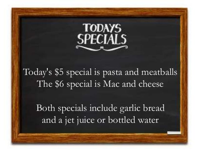 Today's $5 special is pasta and meatballs The $6 special is Mac and cheese Both specials include garlic bread and a jet ju...