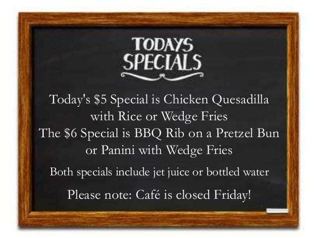 Today's $5 Special is Chicken Quesadilla with Rice or Wedge Fries The $6 Special is BBQ Rib on a Pretzel Bun or Panini wit...