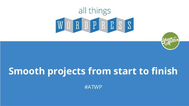 Smooth projects from start to finish #ATWP