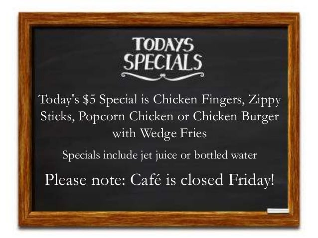 Today's $5 Special is Chicken Fingers, Zippy Sticks, Popcorn Chicken or Chicken Burger with Wedge Fries Specials include j...