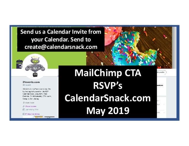 MailChimp CTA RSVP's CalendarSnack.com May 2019 Send us a Calendar Invite from your Calendar. Send to create@calendarsnack...
