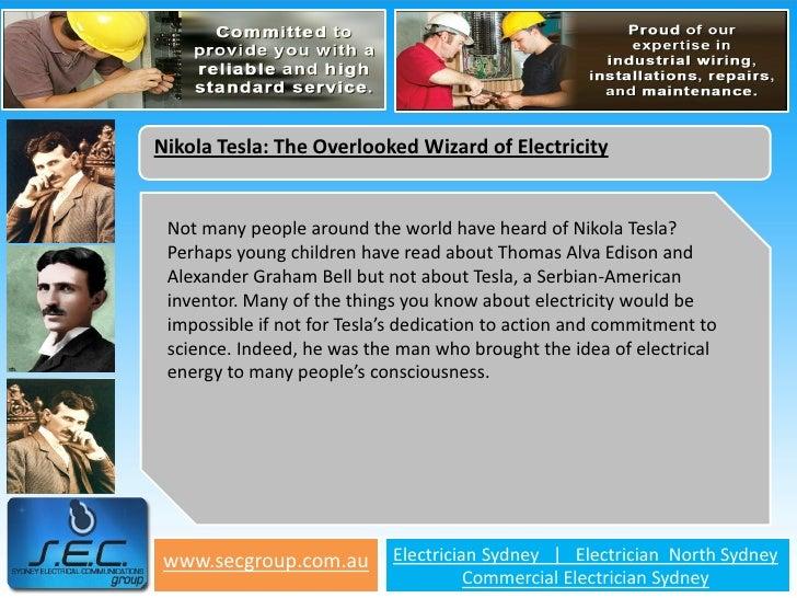 Nikola Tesla: The Overlooked Wizard of Electricity Not many people around the world have heard of Nikola Tesla? Perhaps yo...