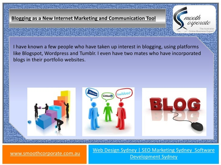 Blogging as a New Internet Marketing and Communication Tool I have known a few people who have taken up interest in bloggi...