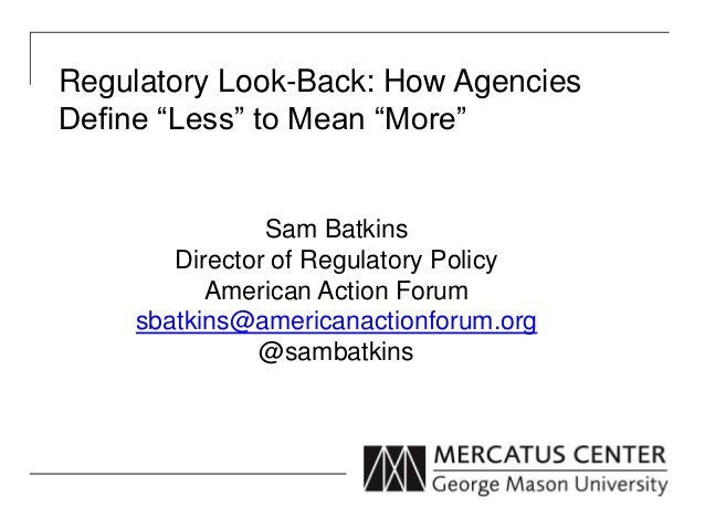 """Regulatory Look-Back: How Agencies Define """"Less"""" to Mean """"More"""" Sam Batkins Director of Regulatory Policy American Action ..."""