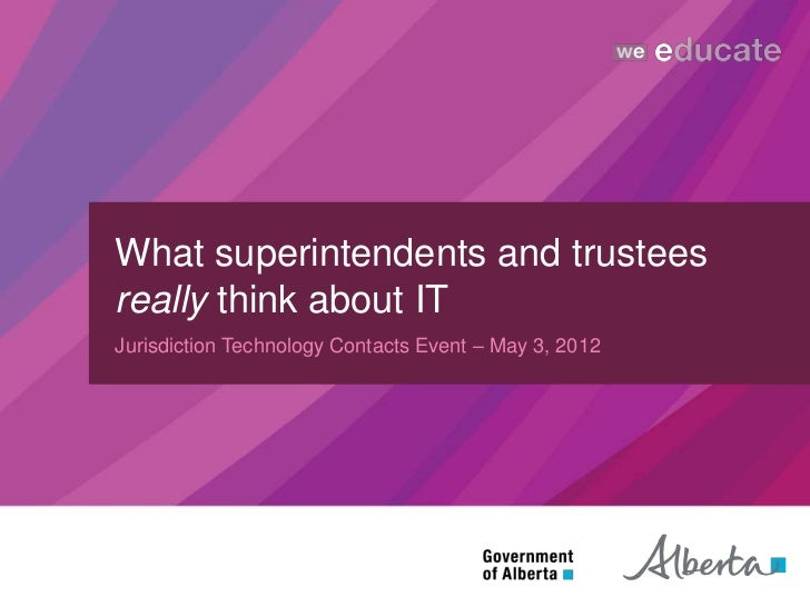 What superintendents and trusteesreally think about ITJurisdiction Technology Contacts Event – May 3, 2012