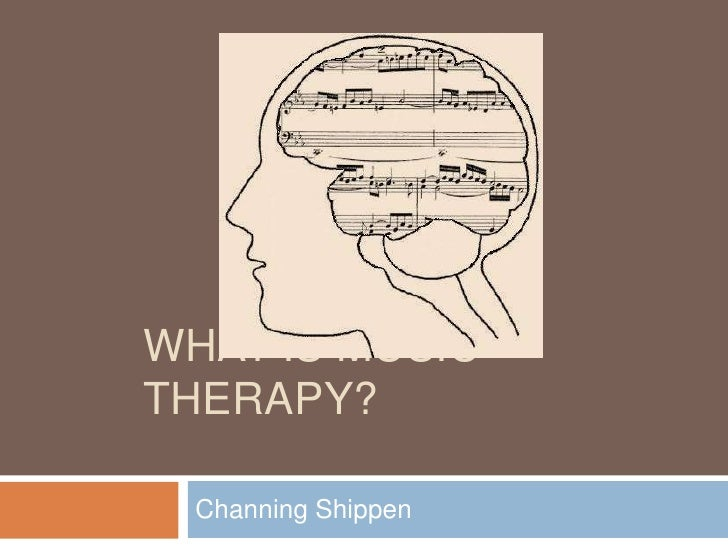 WHAT IS MUSICTHERAPY?  Channing Shippen