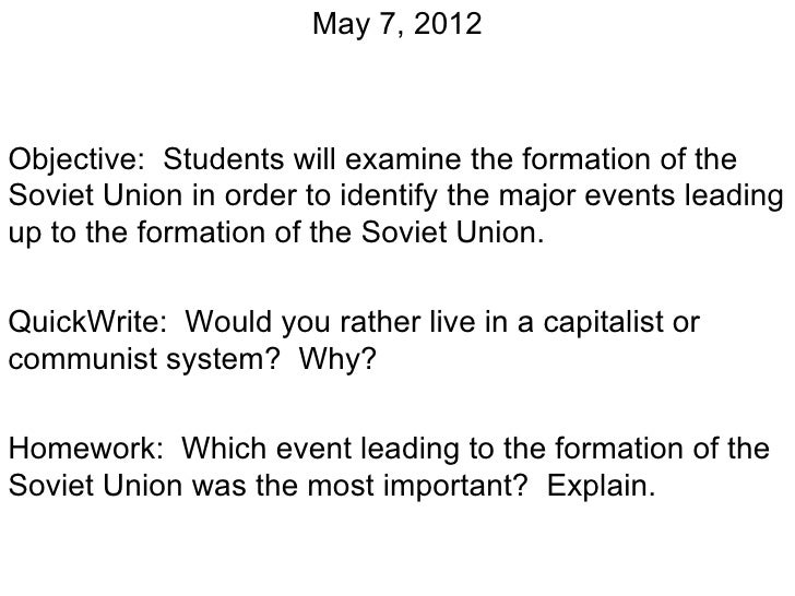 May 7, 2012Objective: Students will examine the formation of theSoviet Union in order to identify the major events leading...