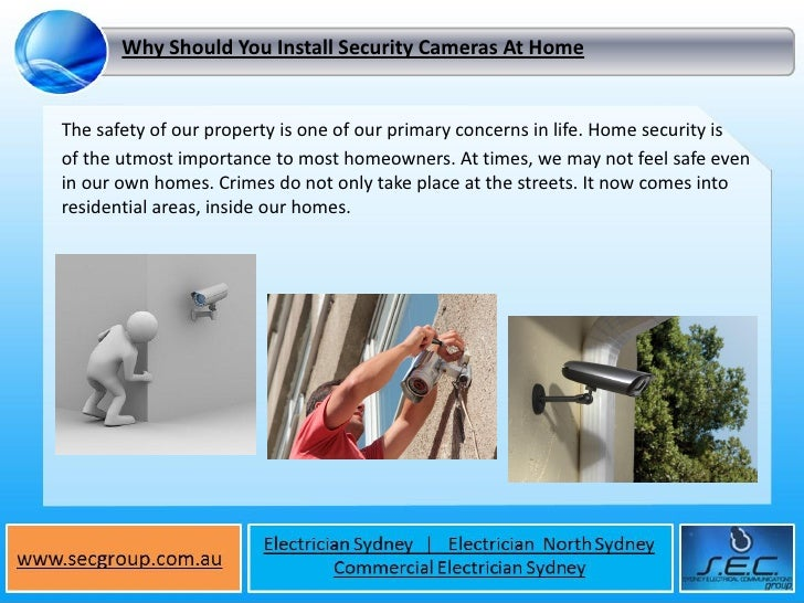 Why Should You Install Security Cameras At HomeThe safety of our property is one of our primary concerns in life. Home sec...