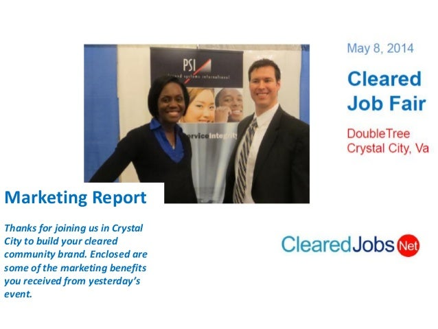 Marketing Report Thanks for joining us in Crystal City to build your cleared community brand. Enclosed are some of the mar...