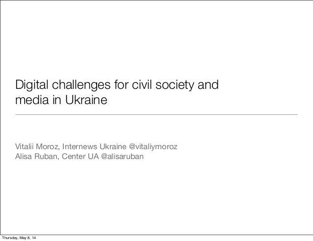 Digital challenges for civil society and media in Ukraine Vitalii Moroz, Internews Ukraine @vitaliymoroz Alisa Ruban, Cent...