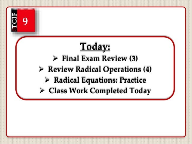 Today:  Final Exam Review (3)  Review Radical Operations (4)  Radical Equations: Practice  Class Work Completed Today ...