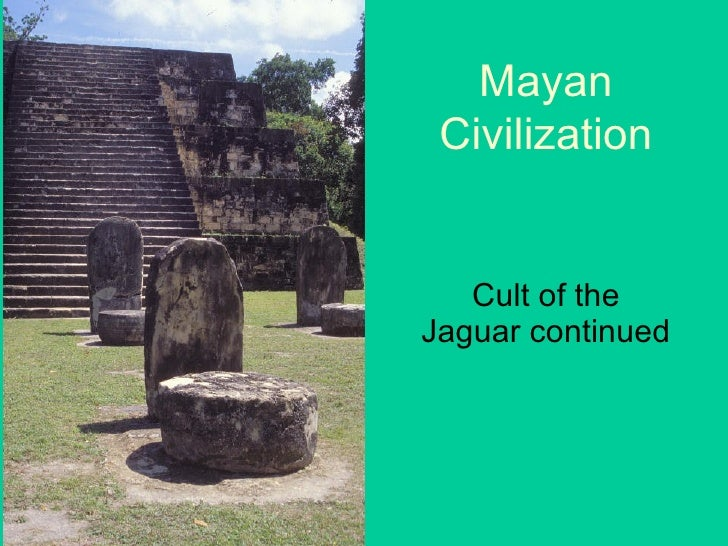 Mayan Civilization Cult of the Jaguar continued