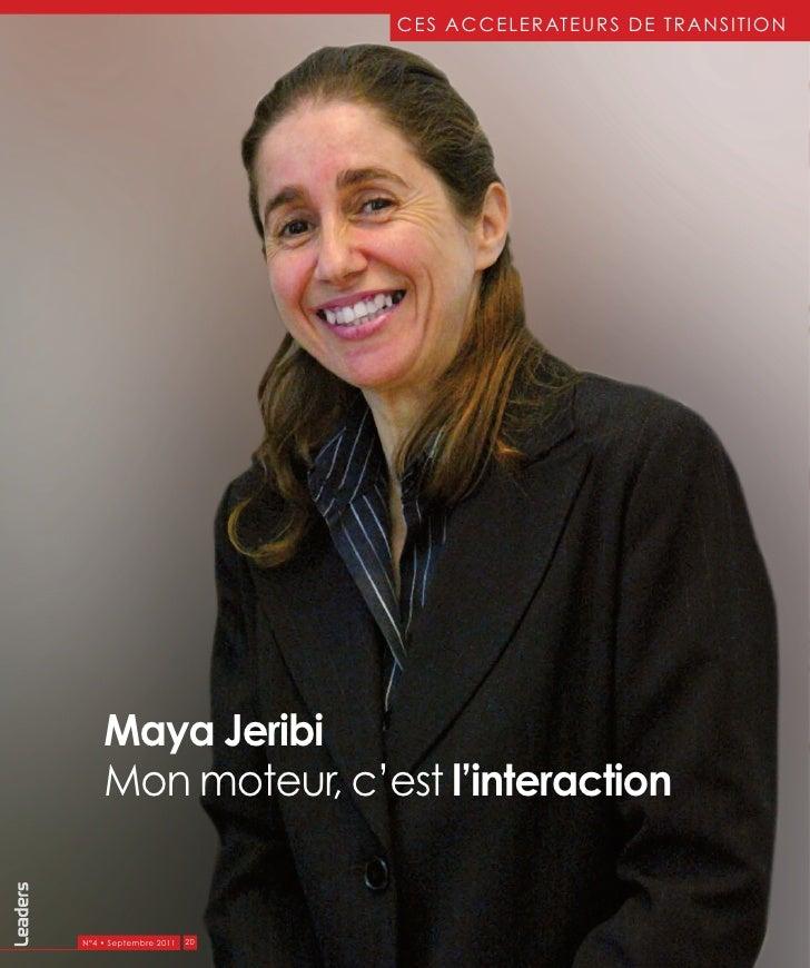 CES ACCELERATEURS DE TRANSITION    Maya Jeribi    Mon moteur, c'est l'interactionN°4 • Septembre 2011   20