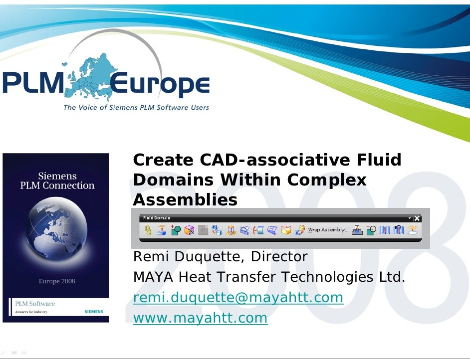 Create CAD-associative Fluid Domains Within Complex Assemblies   Remi Duquette, Director MAYA Heat Transfer Technologies L...