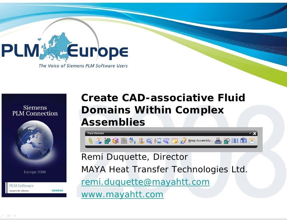 Create CAD-associative Fluid Domains Within Complex Assemblies   Remi Duquette, Director MAYA Heat Transfer Technologies L...