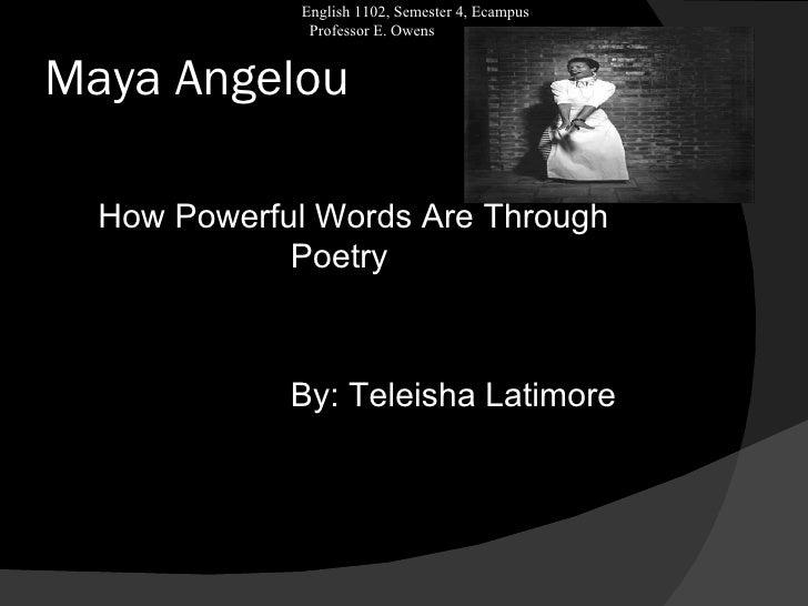 Maya Angelou <ul><li>How Powerful Words Are Through  Poetry w Powerful Words Can v   </li></ul><ul><li>By: Teleisha Latimo...