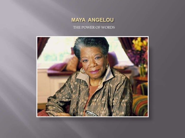 MAYA  ANGELOU<br />THE POWER OF WORDS<br />
